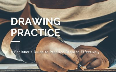 Drawing Practice: A Beginner's Guide to Practice Drawing Effectively