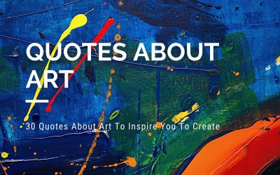 30 Quotes About Art To Inspire You To Create