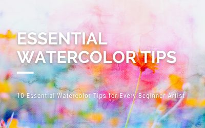 10 Essential Watercolor Tips for Every Beginner Artist