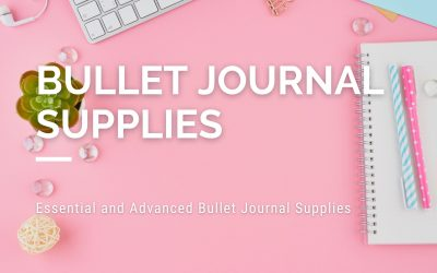 Essential and Advanced Bullet Journal Supplies