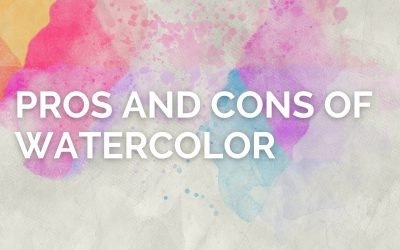 The Pros and Cons of Watercolor