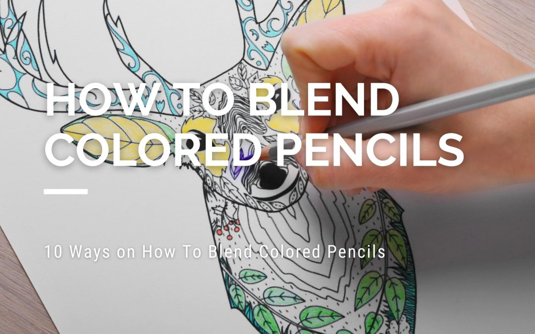 10 Ways on How To Blend Colored Pencils