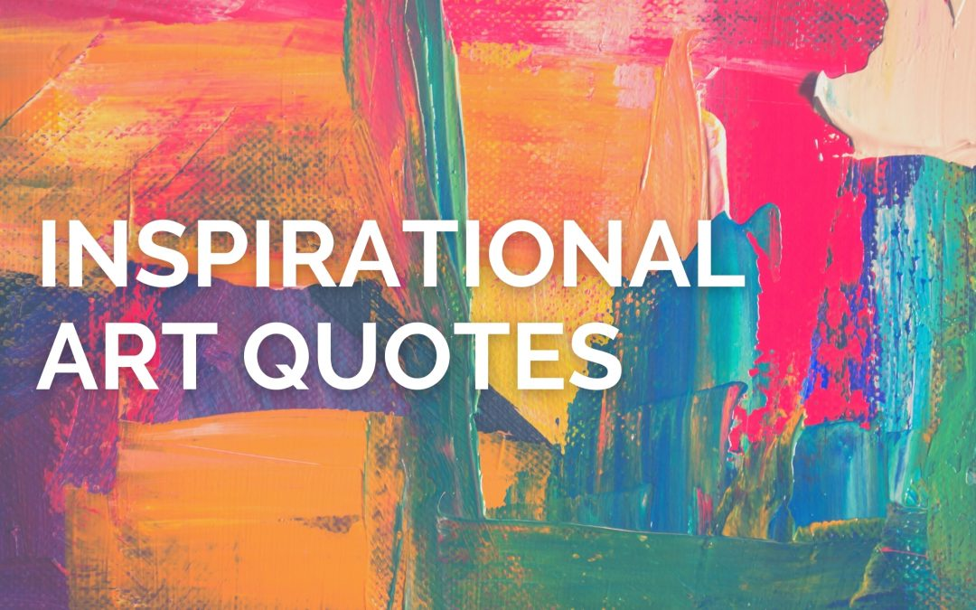 15 Inspirational Art Quotes To Get You By This Month